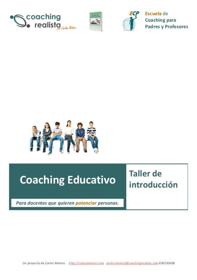Escuela de  Coaching para  Padres y Profesores  Coaching Educativo  Coaching Educativo  Taller de  introducción  Para doce...