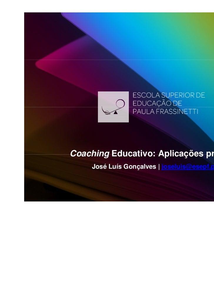 Coaching Educativo: Aplicações práticas     José Luís Gonçalves   joseluis@esepf.pt