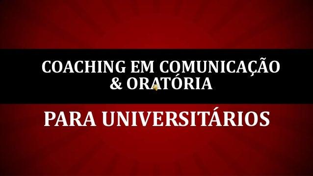 PARA UNIVERSITÁRIOS COACHING EM COMUNICAÇÃO & ORATÓRIA