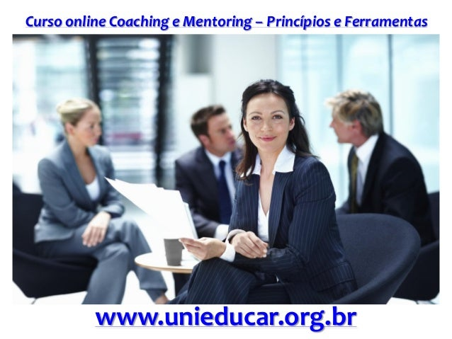Curso online Coaching e Mentoring – Princípios e Ferramentas www.unieducar.org.br