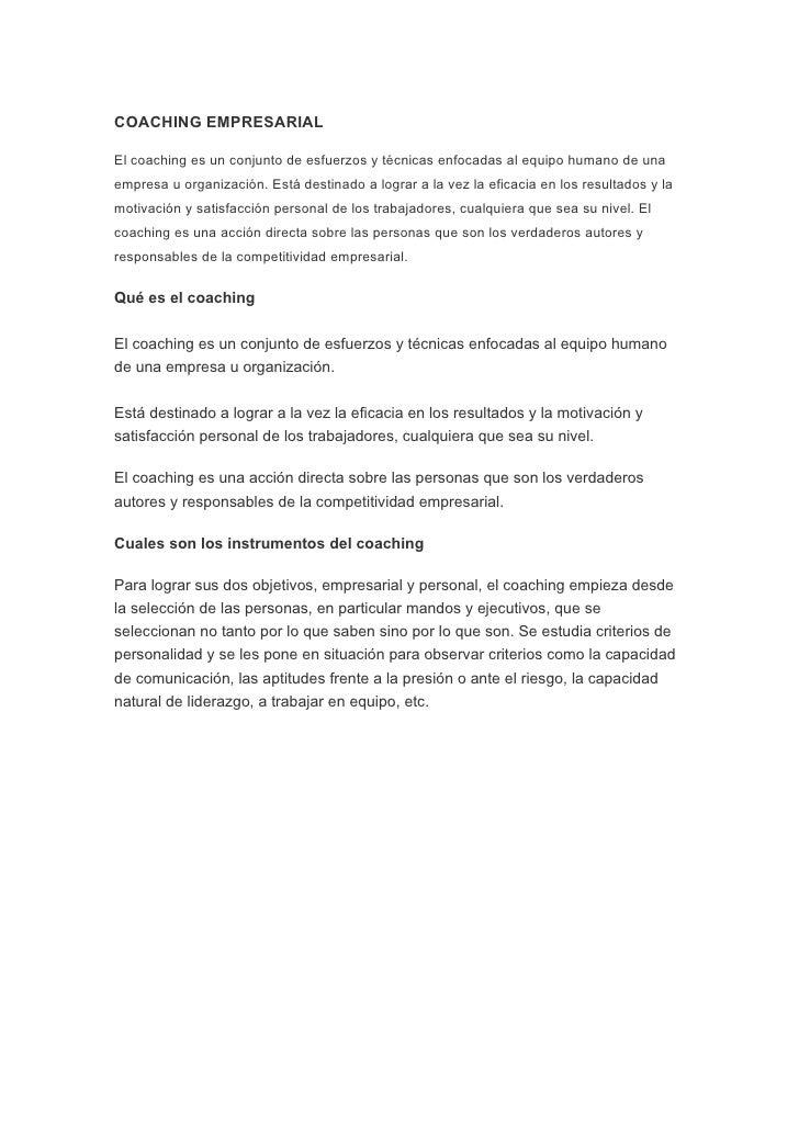 COACHING EMPRESARIALEl coaching es un conjunto de esfuerzos y técnicas enfocadas al equipo humano de unaempresa u organiza...