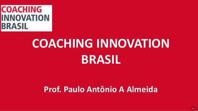 COACHING INNOVATION BRASIL Prof. Paulo Antônio A Almeida