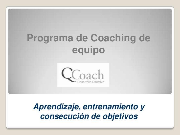 Programa de Coaching de equipo<br />Aprendizaje, entrenamiento y consecución de objetivos<br />