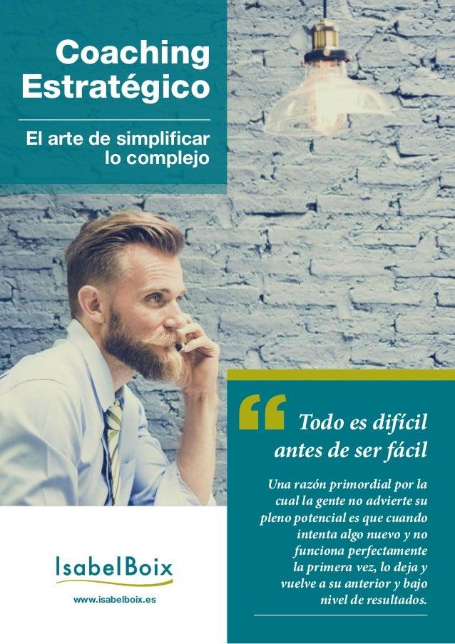 www.isabelboix.es Coaching Estratégico El arte de simplificar lo complejo Una razón primordial por la cual la gente no adv...
