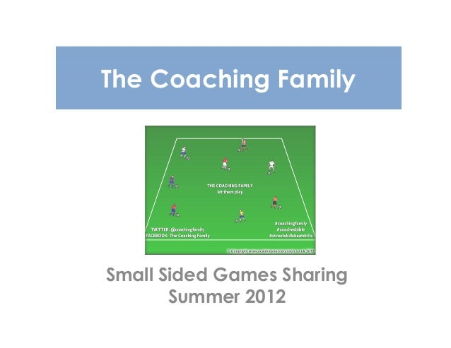 The Coaching Family Small Sided Games Sharing Summer 2012