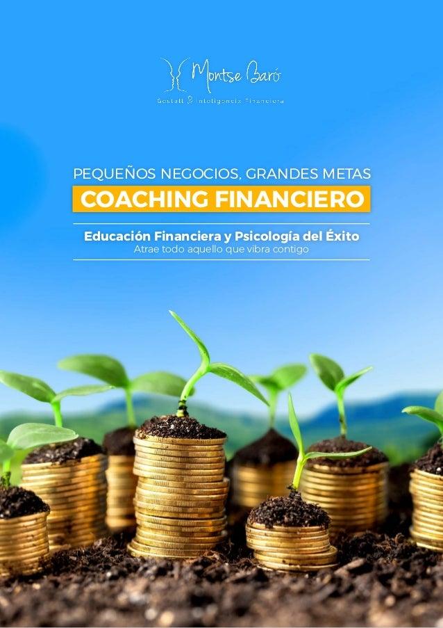 PEQUEÑOS NEGOCIOS, GRANDES METAS COACHING FINANCIERO Educación Financiera y Psicología del Éxito Atrae todo aquello que vi...
