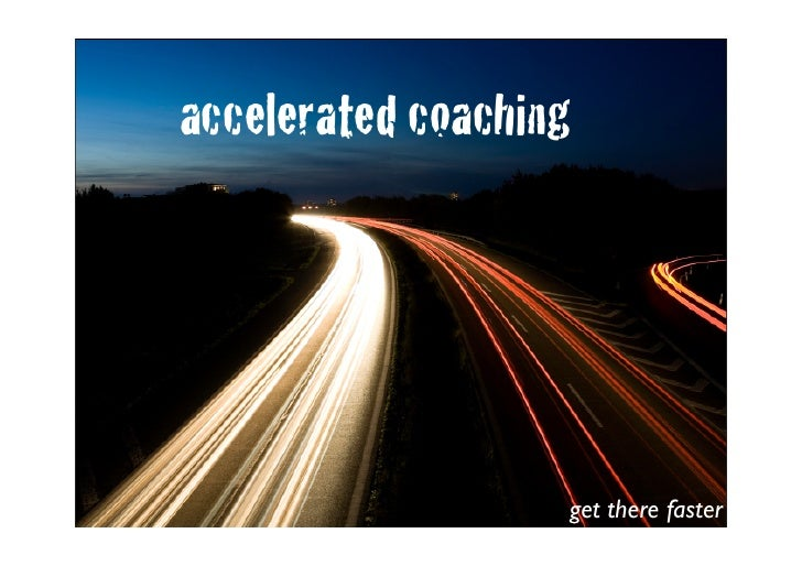 accelerated coaching                        get there faster