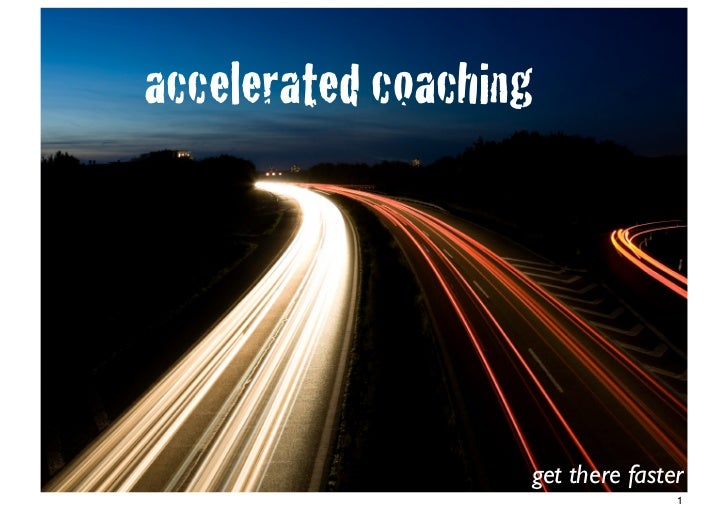 accelerated coaching                   get there faster                                  1