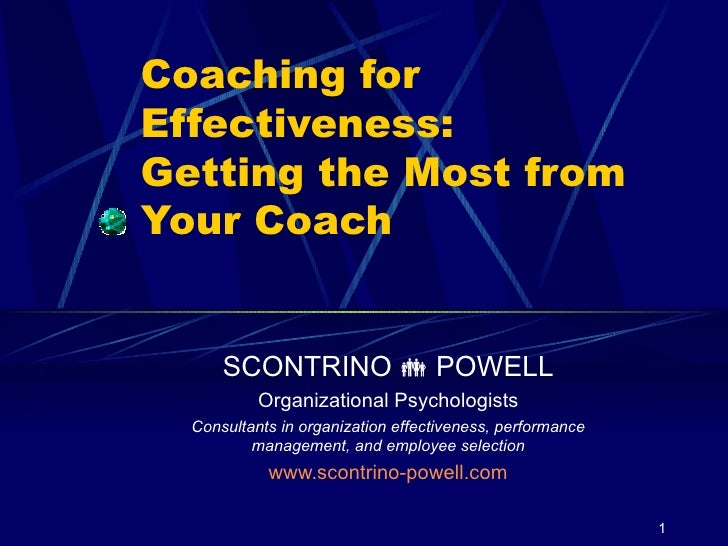 Coaching for Effectiveness: Getting the Most from Your Coach SCONTRINO    POWELL Organizational Psychologists Consultants...