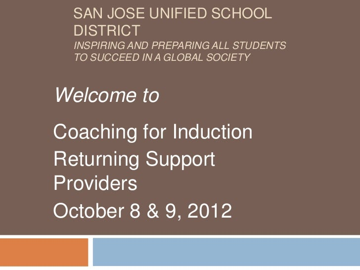 SAN JOSE UNIFIED SCHOOL  DISTRICT  INSPIRING AND PREPARING ALL STUDENTS  TO SUCCEED IN A GLOBAL SOCIETYWelcome toCoaching ...