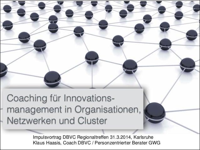 Impulsvortrag DBVC Regionaltreffen 31.3.2014, Karlsruhe Klaus Haasis, Coach DBVC / Personzentrierter Berater GWG Coaching ...