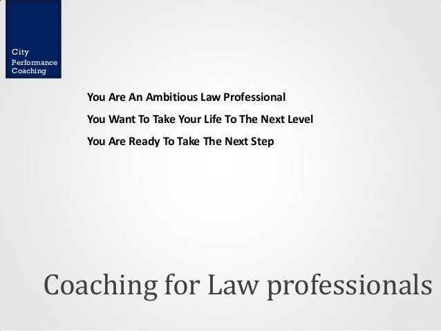 City Performance Coaching  You Are An Ambitious Law Professional You Want To Take Your Life To The Next Level You Are Read...
