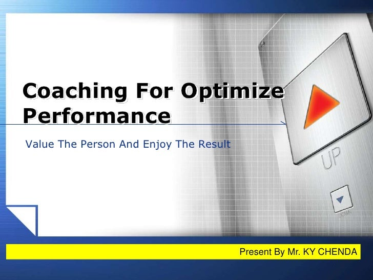 Coaching For Optimize Performance<br />Value The Person And Enjoy The Result<br />Present By Mr. KY CHENDA <br />