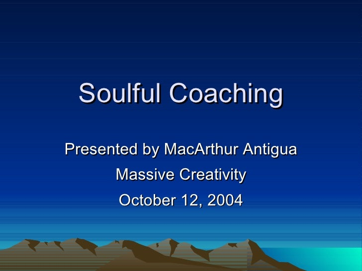 Soulful Coaching Presented by MacArthur Antigua Massive Creativity October 12, 2004
