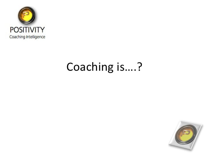Coaching is….?