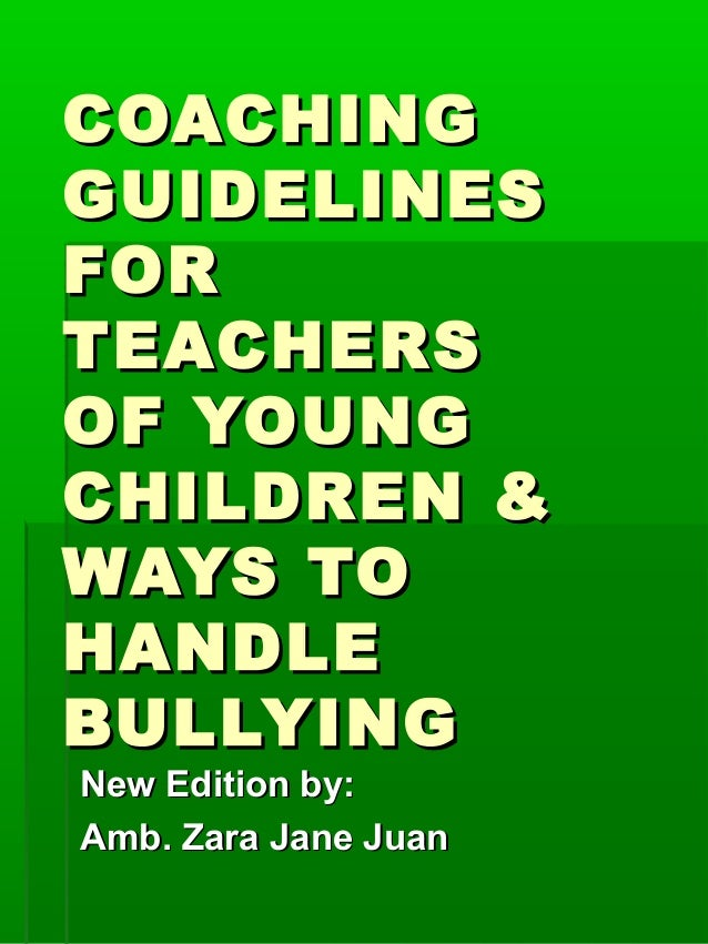 COACHINGCOACHING GUIDELINESGUIDELINES FORFOR TEACHERSTEACHERS OF YOUNGOF YOUNG CHILDREN &CHILDREN & WAYS TOWAYS TO HANDLEH...