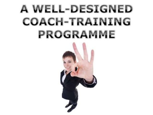 Learning Elements Learning Process Learning and Thinking Styles Choice of Coaching Model Accreditation A WELL-DESIGNED COA...