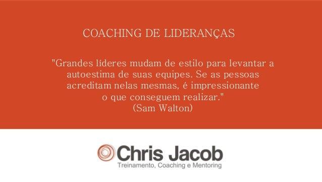 """COACHING DE LIDERANÇAS""""Grandes líderes mudam de estilo para levantar a   autoestima de suas equipes. Se as pessoas   acred..."""