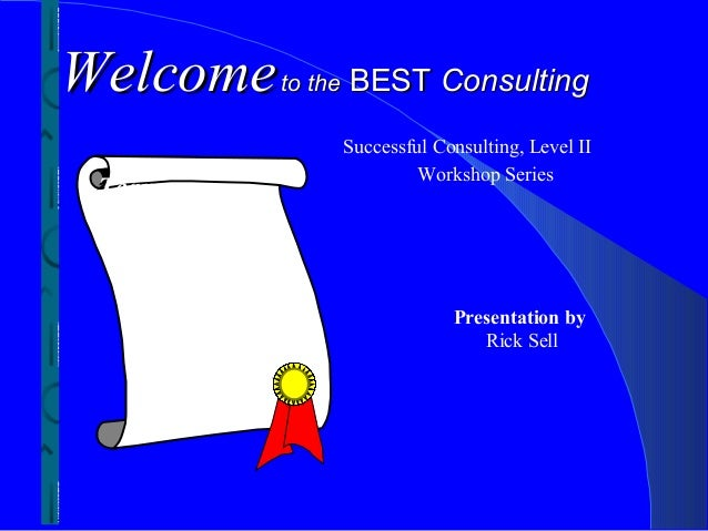 Welcome       to the   BEST Consulting                       Successful Consulting, Level II                              ...