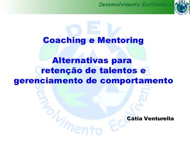 Desenvolvimento EcoVivencial     Coaching e Mentoring        Alternativas para     retenção de talentos egerenciamento de ...