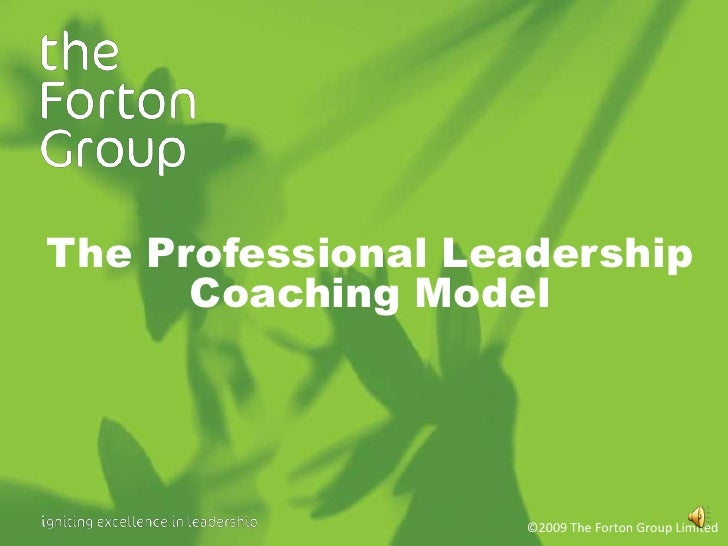 The Professional Leadership Coaching Model<br />©2009 The Forton Group Limited<br />