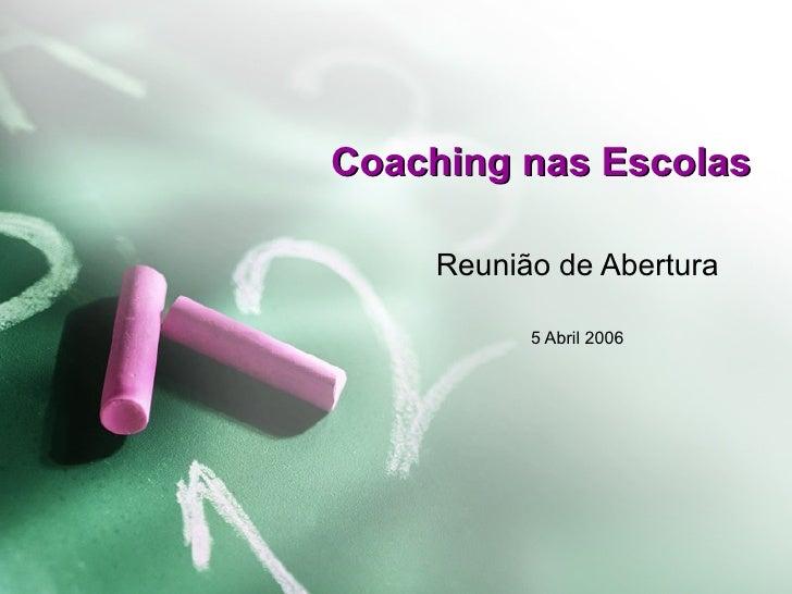 Coaching nas Escolas      Reunião de Abertura            5 Abril 2006