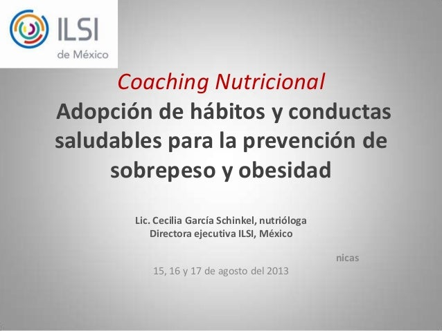 Coaching Nutricional Adopción de hábitos y conductas saludables para la prevención de sobrepeso y obesidad Lic. Cecilia Ga...