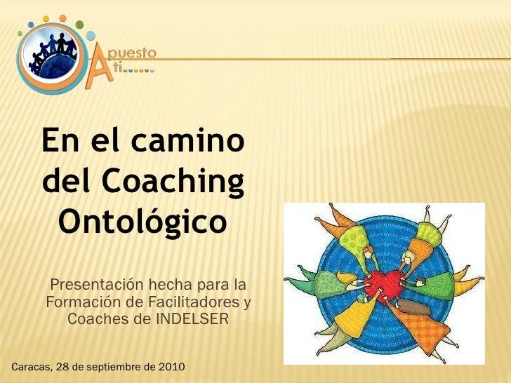 <ul><li>Presentación hecha para la Formación de Facilitadores y Coaches de INDELSER </li></ul>En el camino del Coaching On...
