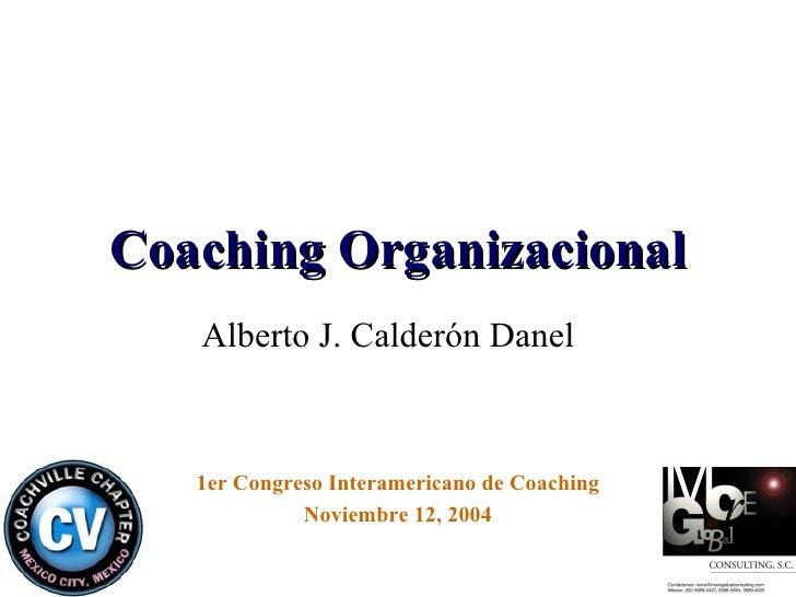 Coaching Organizacional Alberto J. Calderón Danel 1er Congreso Interamericano de Coaching Noviembre 12, 2004
