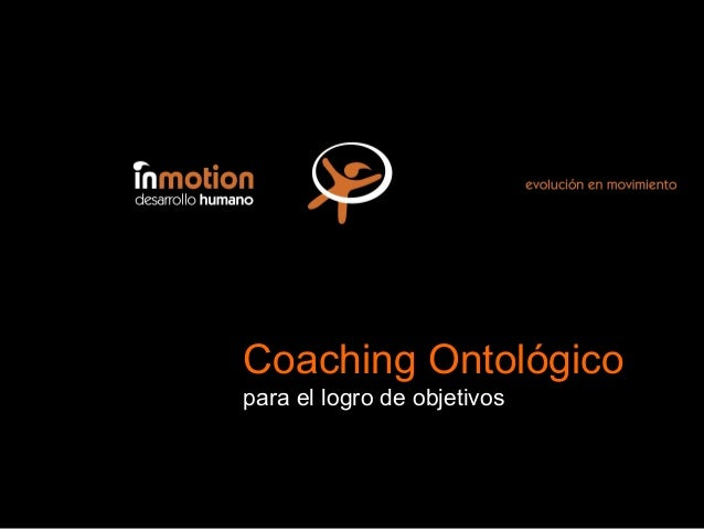 Coaching Ontológico para el logro de objetivosCoaching Ontológicopara el logro de objetivos