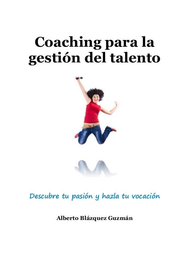 Coaching para la gestión del talento Descubre tu pasión y hazla tu vocación Alberto Blázquez Guzmán