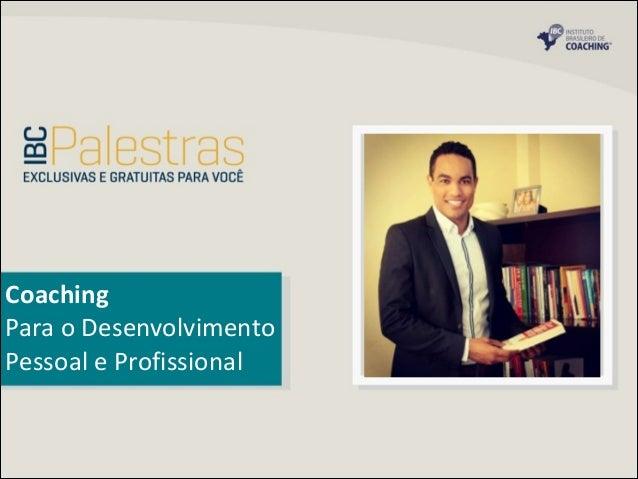 Coaching     Para  o  Desenvolvimento   Pessoal  e  Profissional