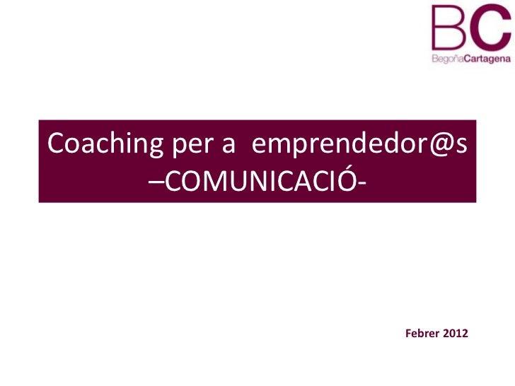 Coaching per a emprendedor@s       –COMUNICACIÓ-                       Febrer 2012