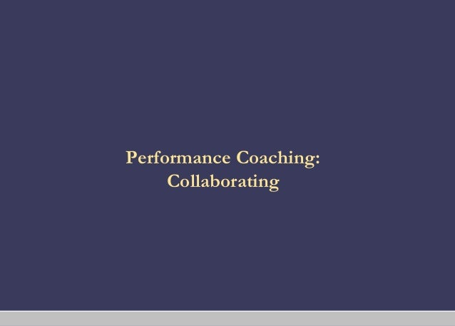 Performance Coaching:     Collaborating