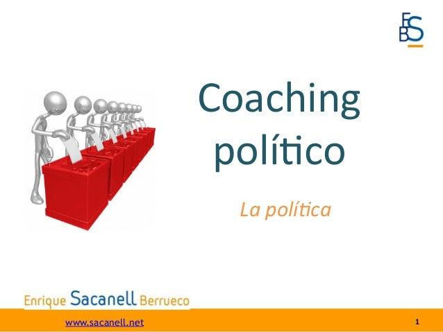 1 Coaching polí-co www.sacanell.netLa polí(ca