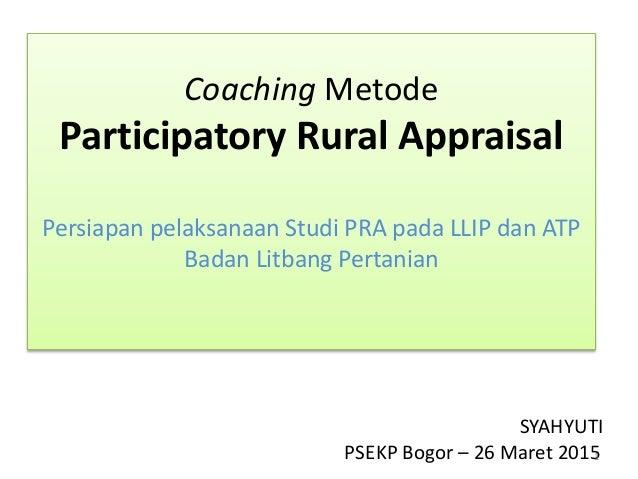 Coaching Metode Participatory Rural Appraisal Persiapan pelaksanaan Studi PRA pada LLIP dan ATP Badan Litbang Pertanian SY...