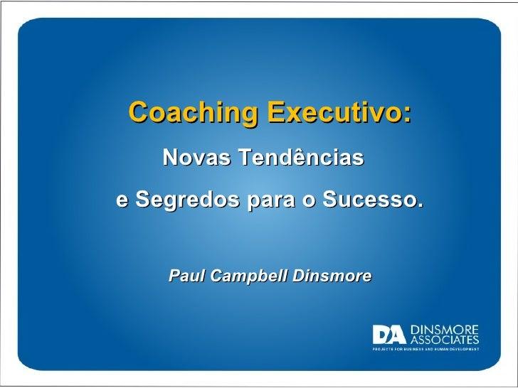 Coaching Executivo: Novas Tendências  e Segredos para o Sucesso. Paul Campbell Dinsmore