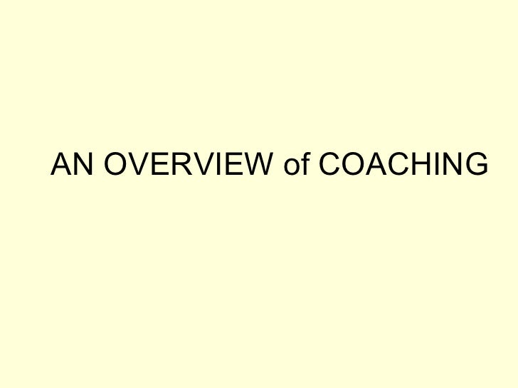 AN OVERVIEW of COACHING