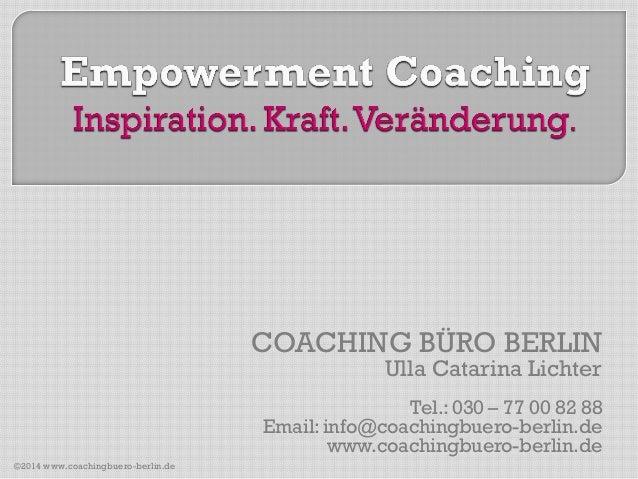 COACHING BÜRO BERLIN Ulla Catarina Lichter  Tel.: 030 – 77 00 82 88 Email: info@coachingbuero-berlin.de www.coachingbuero-...