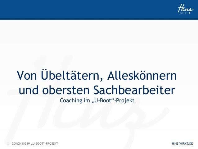 """1 HINZ-WIRKT.DECOACHING IM """"U-BOOT""""-PROJEKT Von Übeltätern, Alleskönnern und obersten Sachbearbeiter Coaching im """"U-Boot""""-..."""