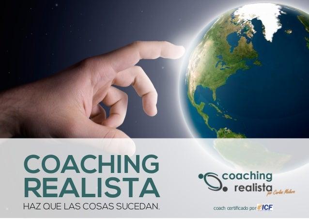 COACHING  REALISTA Haz que las cosas sucedan.  coach certificado por