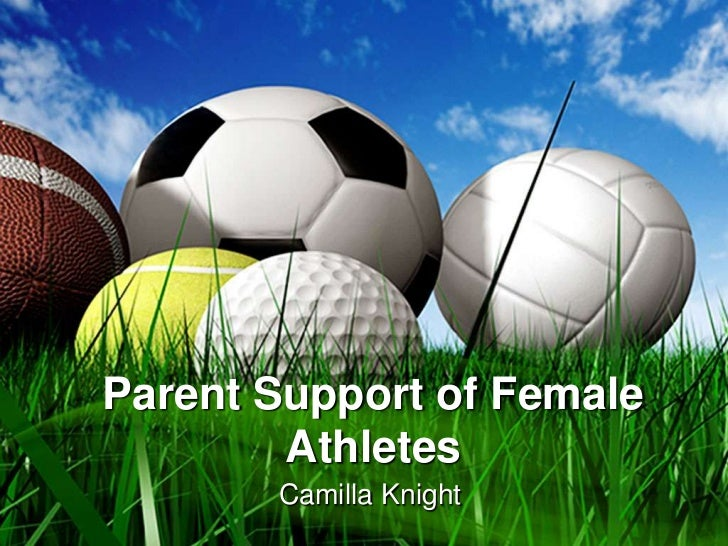 Parent Support of Female Athletes<br />Camilla Knight<br />