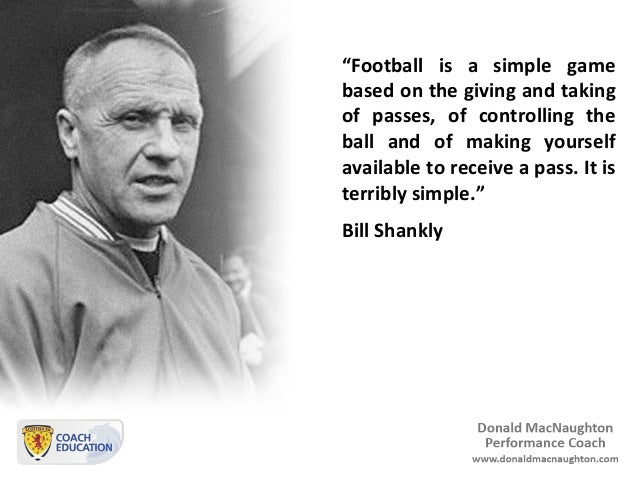 """""""Football  is  a  simple  game based on the giving and taking of  passes,  of  controlling  ..."""