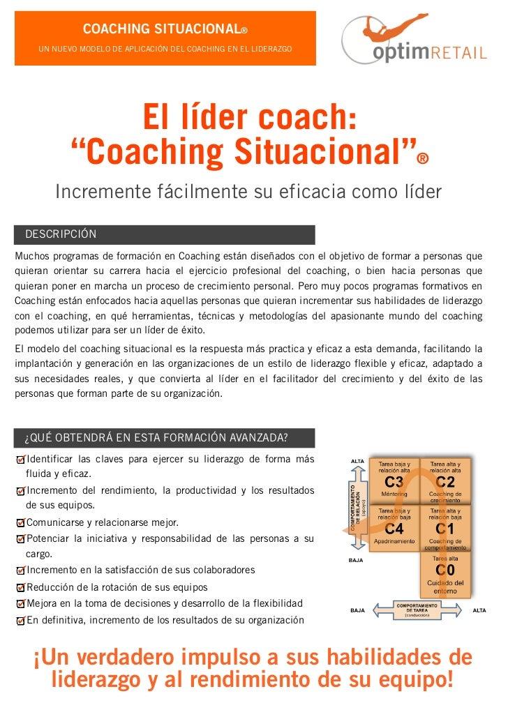 COACHING SITUACIONAL®     UN NUEVO MODELO DE APLICACIÓN DEL COACHING EN EL LIDERAZGO                El líder coach:       ...