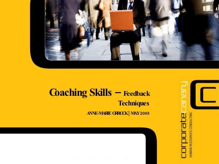 Coaching Skills –  Feedback Techniques ANNE-MARIE ORROCK | MAY 2008