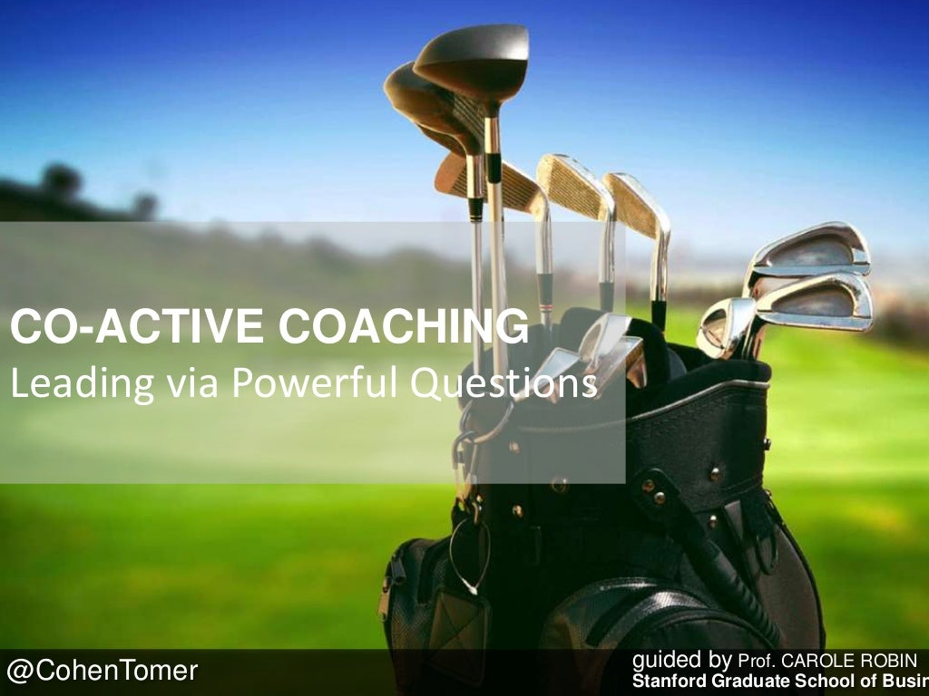 Co-Active Coaching: Leading Through Powerful Questions