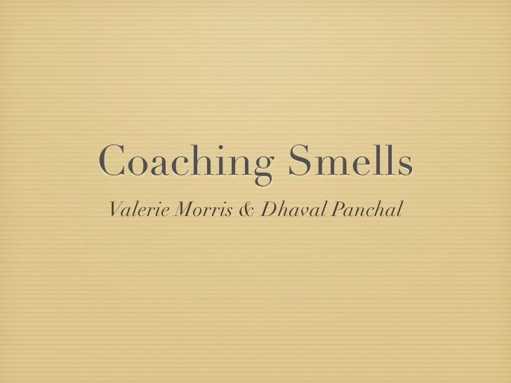 Coaching SmellsValerie Morris & Dhaval Panchal