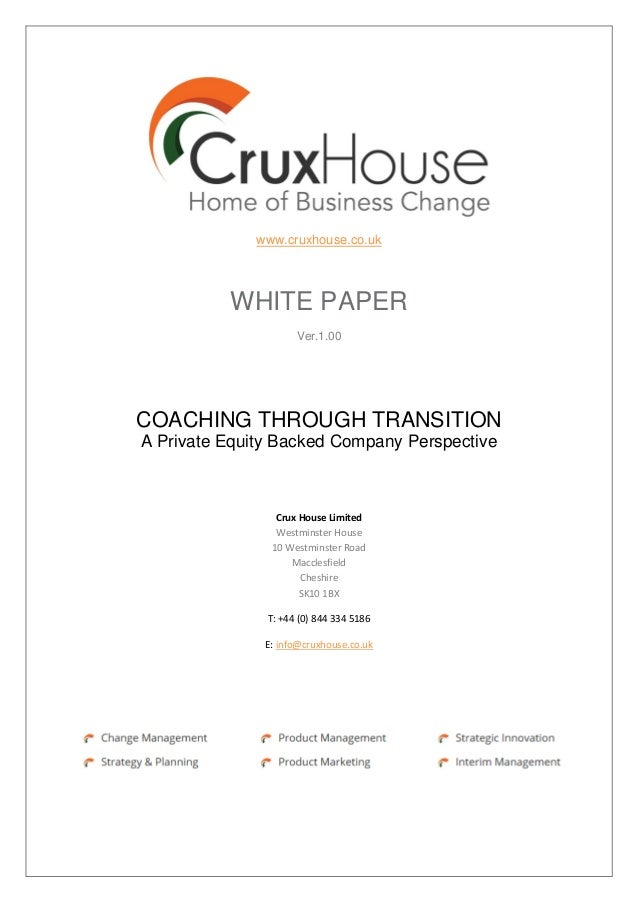 www.cruxhouse.co.uk WHITE PAPER Ver.1.00 COACHING THROUGH TRANSITION A Private Equity Backed Company Perspective Crux Hous...