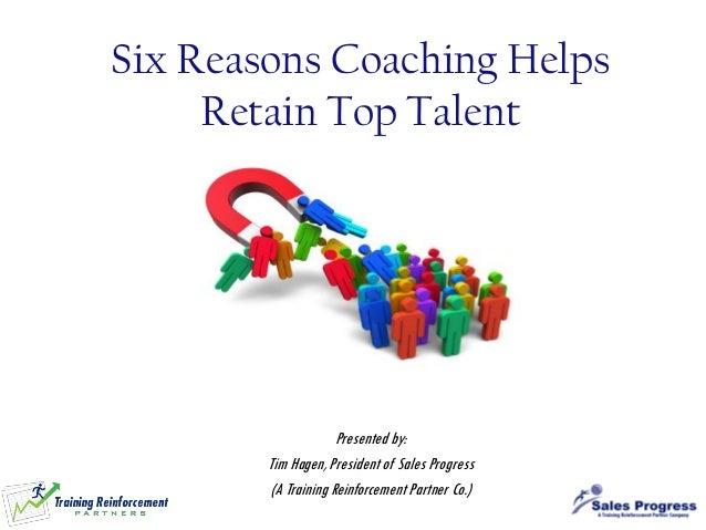 Presented by: Tim Hagen, President of Sales Progress (A Training Reinforcement Partner Co.) Six Reasons Coaching Helps Ret...
