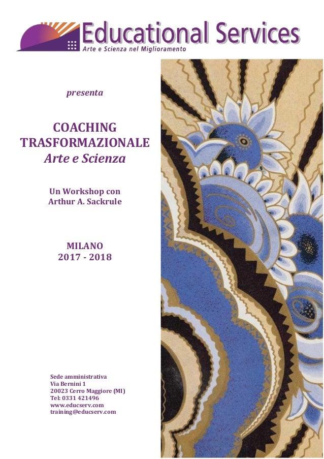 presenta COACHING TRASFORMAZIONALE Arte e Scienza Un Workshop con Arthur A. Sackrule MILANO 2017 - 2018 Sede amministrativ...